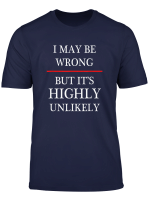 I May Be Wrong But It S Highly Unlikely T Shirt Maybe