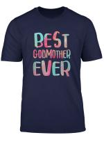 Womens Best Godmother Ever T Shirt Mother S Day Gift Shirt T Shirt