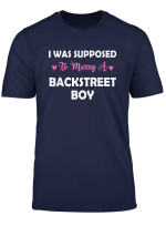 I Was Supposed To Marry A Backstreet Boy T Shirt