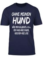 Ohne Meinen Hund T Shirt Hundehalter Hundeliebe Geschenk