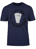 Ain T No Laws When Drinking Claws Tee