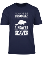 Always Be Yourself Unless You Can Be A Beaver Funny Gift T Shirt