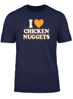 Funny Foodie Fast Food Gifts I Love Chicken Nuggets T Shirt