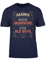Mens Gramps Because Grandfather Is For Old Guys Gramps T Shirt