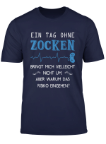 Ein Tag Ohne Zocken Gamer Zocker Gaming Konsole Fun Geschenk T Shirt