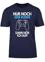 Nur Noch Eine Runde Dann Hor Ich Auf Gamer Zocker T Shirt
