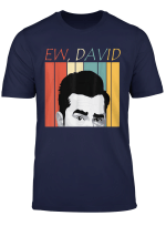 Ew David T Shirt Funny Gift Tee Shirt
