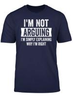 I M Not Arguing I M Just Explaining Why I Am Right Tshirt