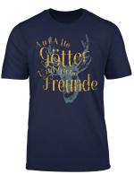 Auf Alte Gotter Und Gute Freunde T Shirt
