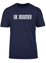 Ok Boomer I Gen Z Okay Baby Boomer Millenials T Shirt