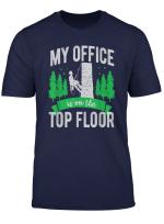 Arborist Logger Tree Surgeon My Office Is On The Top Floor T Shirt
