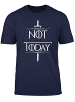Not Today T Shirt What Do We Say To The God Of Death Shirt