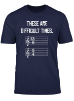 These Are Difficult Times T Shirt Funny Music Tshirts
