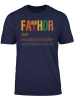 Fathor Definition Like Dad Just Way Mightier Hero Shirt