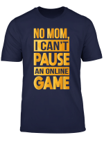 Funny No Mom I Can T Pause An Online Game Video Gamer T Shirt