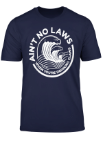 Ain T No Laws When You Re Drinking Claws Shirt