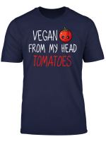 Vegan From My Head Tomatoes Funny Pun T Shirt