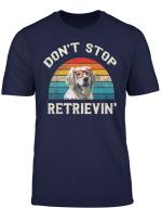 Don T Stop Retrieving Funny Golden Retriever Lover T Shirt