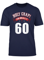 60Th Birthday Gifts Legend Holy Crap I M 60 Years Old D1 T Shirt