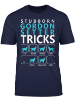 Gordon Setter Dog Stubborn Gordon Setter Tricks T Shirt