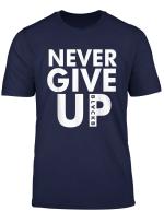 Never Give Up Blackb T Shirt T Shirt