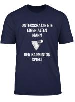 Herren Unterschatze Nie Eine Alten Mann Badminton Spieler T Shirt