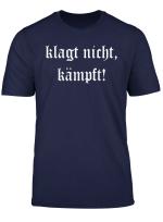 Klagt Nicht Kampft T Shirt Shirt Schlachtruf