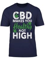 Cbd Healthy Not High Cannabidiol Cbd Awareness Cbd Oil Lover T Shirt