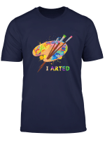 I Arted T Shirt With Artist Pencils Colored Set Graphic Gift T Shirt