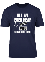 All We Ever Hear From You Is Blah Blah Blah T Shirt