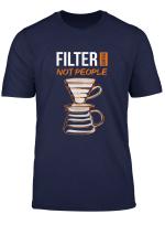 Filtter Kaffee Nicht Menschen Barista New Edition Coffee T Shirt