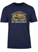 Ninja Call Pizza Funny T Shirt Pizza Dude Got 30 Second