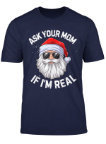Ask Your Mom If I M Real Funny Christmas Santa Claus Xmas T Shirt
