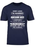 Sorry Ladies I M Married To A Freaking Awesome Wife Tshirt T Shirt
