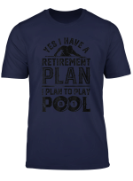 Yes I Have A Retirement Plan I Plan To Play Pool Billiards T Shirt