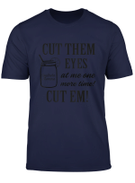 Cut Them Eyes At Me One More Time Cut Em Tee