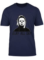 Michael Myers Slay All Day Halloween Horror Graphic Funny T Shirt