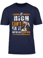 If Rich Can T Fix It We Re All Screwed T Shirt