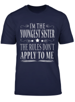 I M The Youngest Sister Rules Don T Apply To Me T Shirt
