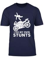 I Do My Own Stunts Funny Stuntman Fly Off Motorcycle T Shirt