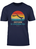Freediving Oxygen Is Overrated Funny Freediver T Shirt