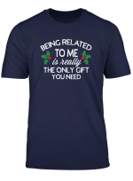 Funny Christmas Family Tshirt Being Related To Me Is Gift