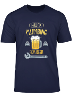 Will Fix Plumbing For Beer For Plumbers T Shirt