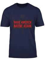 Make America Native Again American Indian Shirt Gift Idea