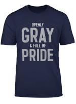 Gray Pride Funny Shirt Openly Natural Grey Hair Aging Gift T Shirt