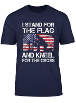 I Stand For The Flag And Kneel For The Cross T Shirts