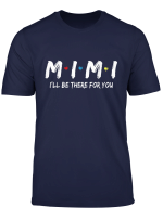 Mimi Friend Tee I Ll Be There For You T Shirt