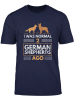 Gog Lovers T Shirt I Was Normal 2 German Shepherds Ago