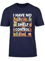 Funny Bookshelf Gifts For Bookworm I Have No Shelf Control T Shirt