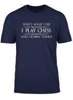 Chess Lover Gifts I Play Chess I Know Things Funny Tee